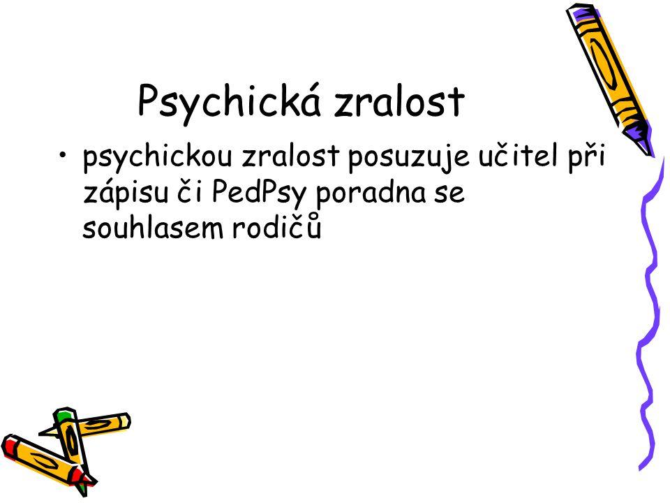 Psychická zralost psychickou zralost posuzuje učitel při zápisu či PedPsy poradna se souhlasem rodičů.