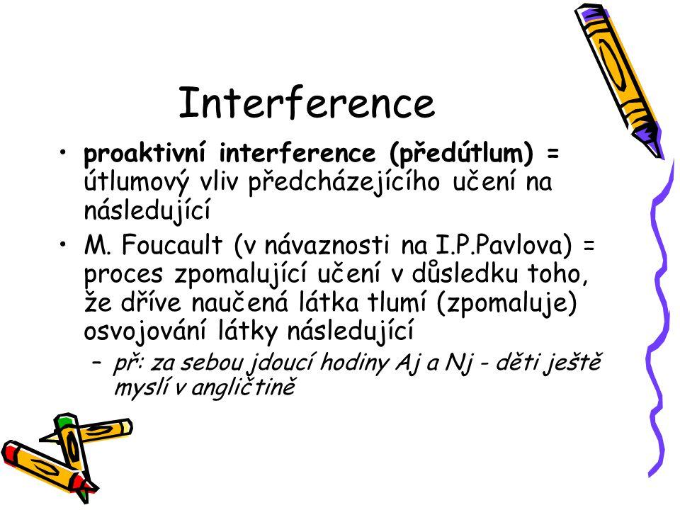 Interference proaktivní interference (předútlum) = útlumový vliv předcházejícího učení na následující.