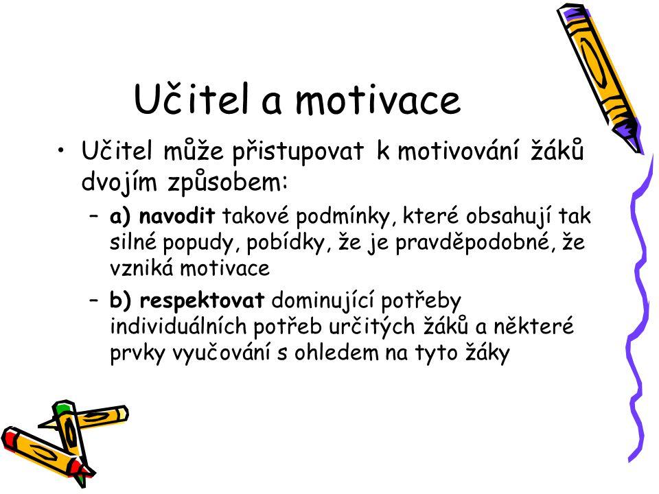 Učitel a motivace Učitel může přistupovat k motivování žáků dvojím způsobem: