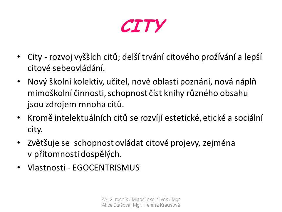 CITY City - rozvoj vyšších citů; delší trvání citového prožívání a lepší citové sebeovládání.