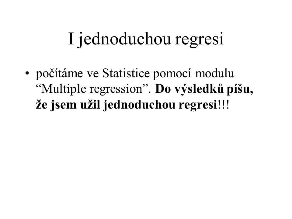 I jednoduchou regresi počítáme ve Statistice pomocí modulu Multiple regression .
