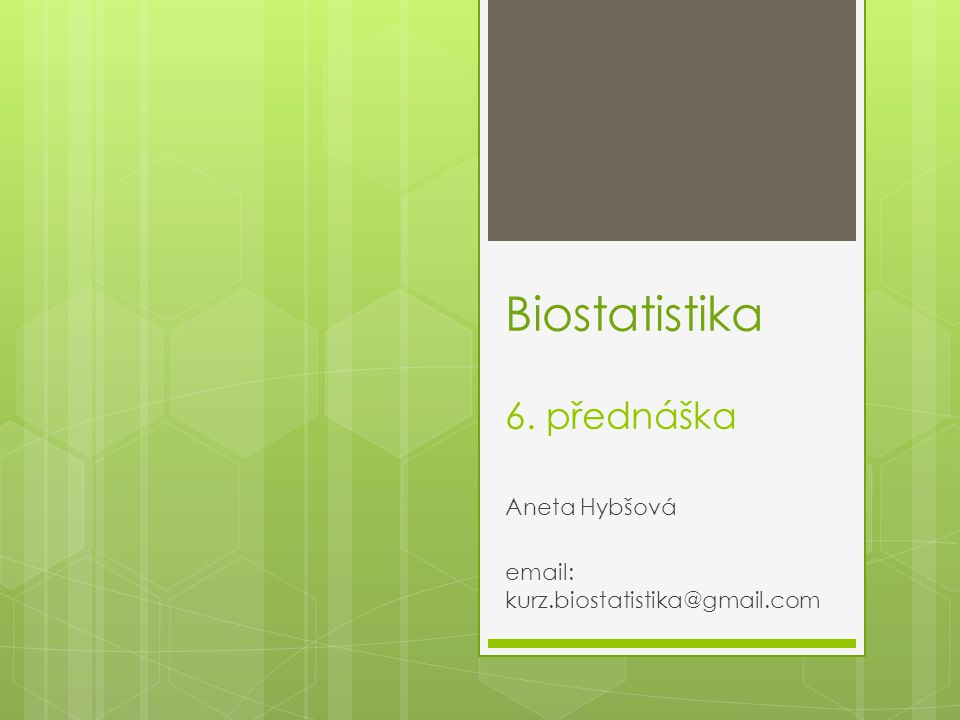 Biostatistika 6. přednáška