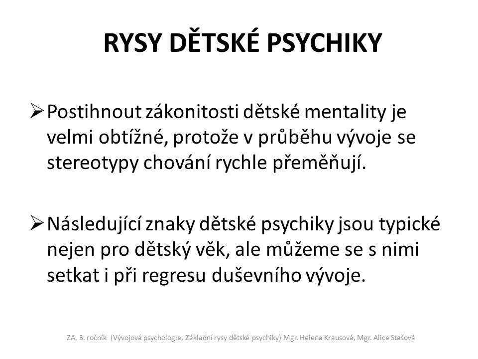RYSY DĚTSKÉ PSYCHIKY Postihnout zákonitosti dětské mentality je velmi obtížné, protože v průběhu vývoje se stereotypy chování rychle přeměňují.