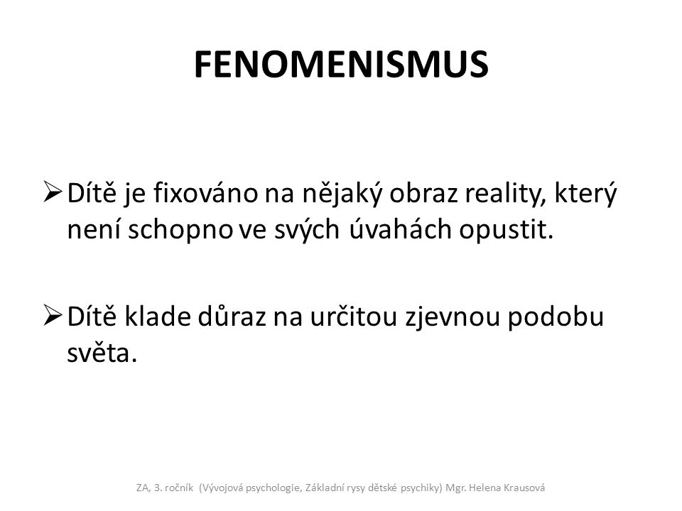 FENOMENISMUS Dítě je fixováno na nějaký obraz reality, který není schopno ve svých úvahách opustit.