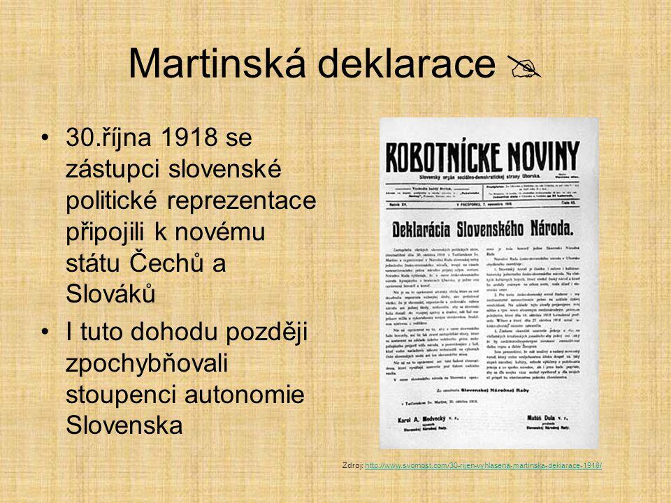 Martinská deklarace  30.října 1918 se zástupci slovenské politické reprezentace připojili k novému státu Čechů a Slováků.