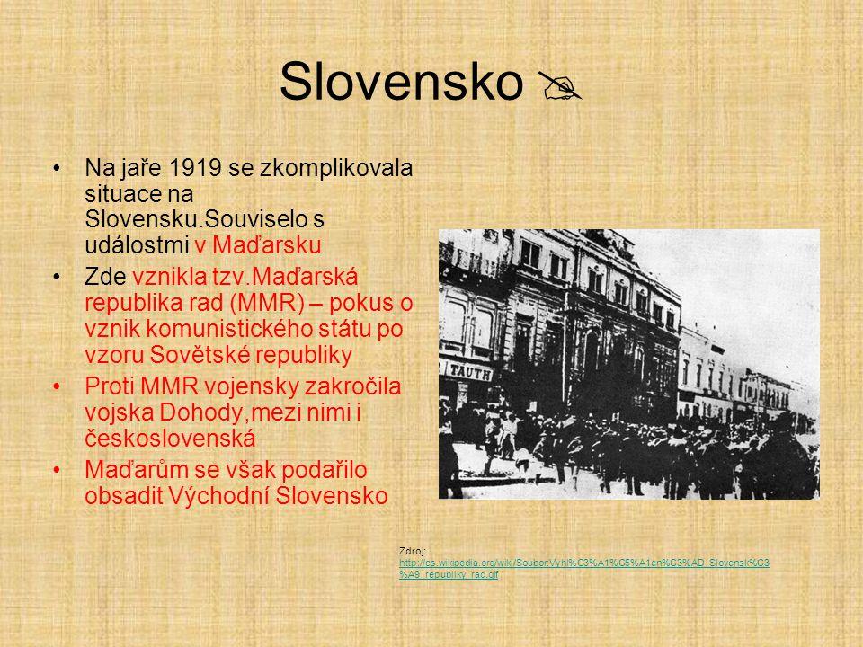 Slovensko  Na jaře 1919 se zkomplikovala situace na Slovensku.Souviselo s událostmi v Maďarsku.