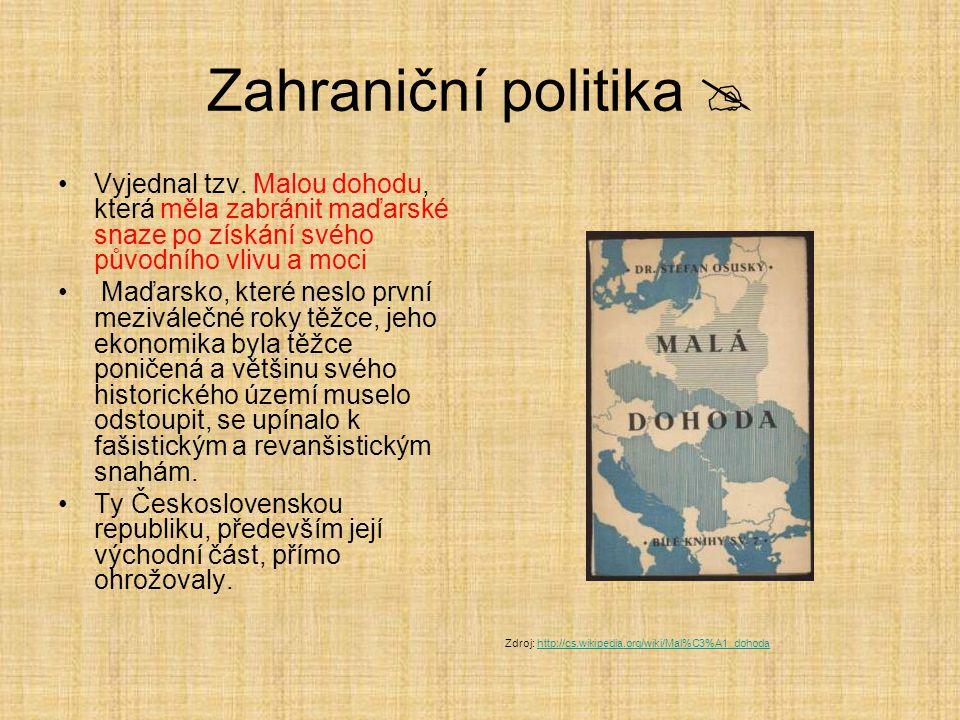 Zahraniční politika  Vyjednal tzv. Malou dohodu, která měla zabránit maďarské snaze po získání svého původního vlivu a moci.