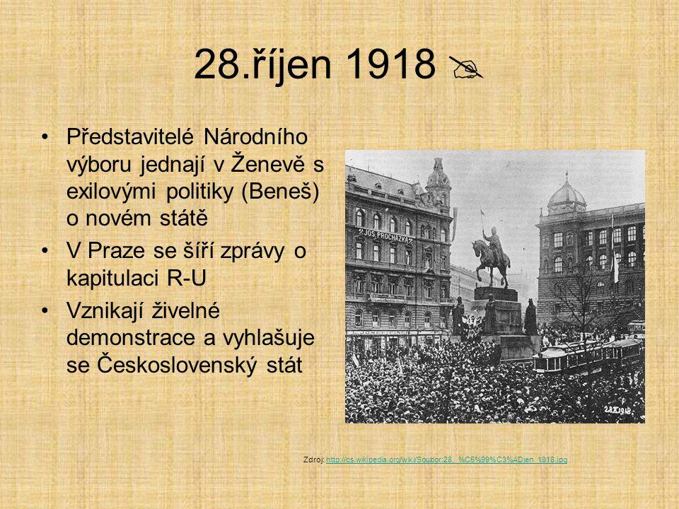 28.říjen 1918  Představitelé Národního výboru jednají v Ženevě s exilovými politiky (Beneš) o novém státě.