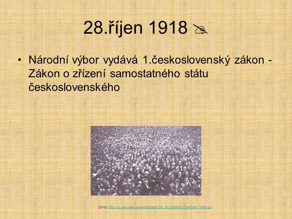 28.říjen 1918  Národní výbor vydává 1.československý zákon - Zákon o zřízení samostatného státu československého.