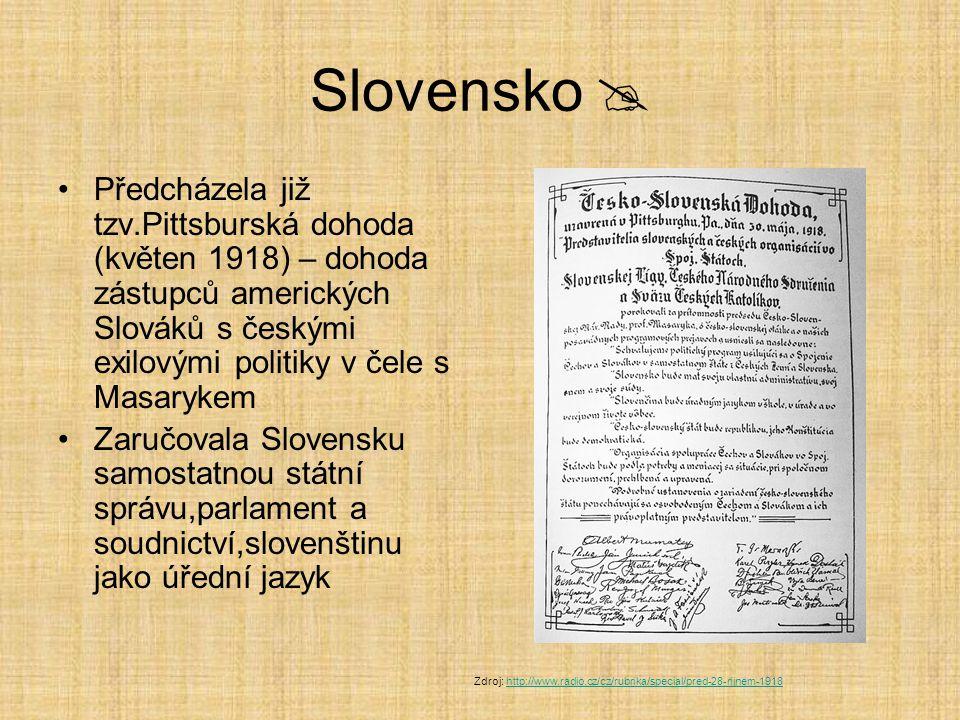 Slovensko  Předcházela již tzv.Pittsburská dohoda (květen 1918) – dohoda zástupců amerických Slováků s českými exilovými politiky v čele s Masarykem.