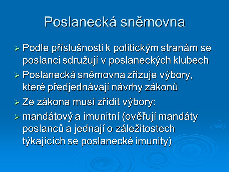 Poslanecká sněmovna Podle příslušnosti k politickým stranám se poslanci sdružují v poslaneckých klubech.
