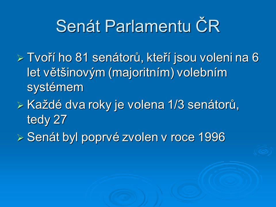 Senát Parlamentu ČR Tvoří ho 81 senátorů, kteří jsou voleni na 6 let většinovým (majoritním) volebním systémem.
