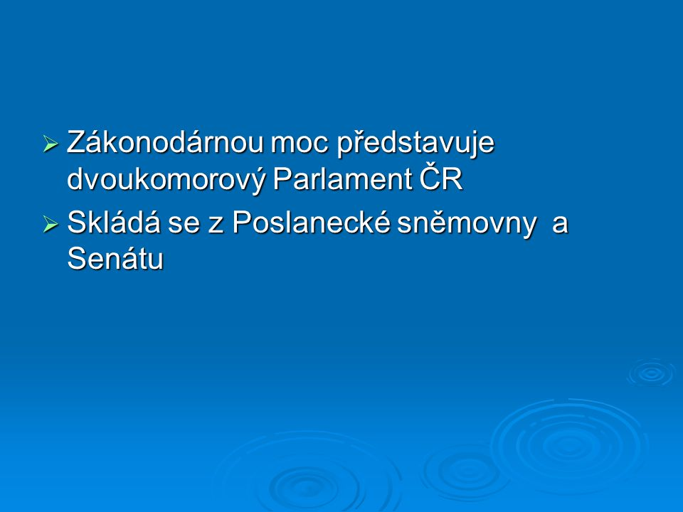 Zákonodárnou moc představuje dvoukomorový Parlament ČR