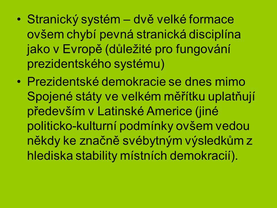 Stranický systém – dvě velké formace ovšem chybí pevná stranická disciplína jako v Evropě (důležité pro fungování prezidentského systému)