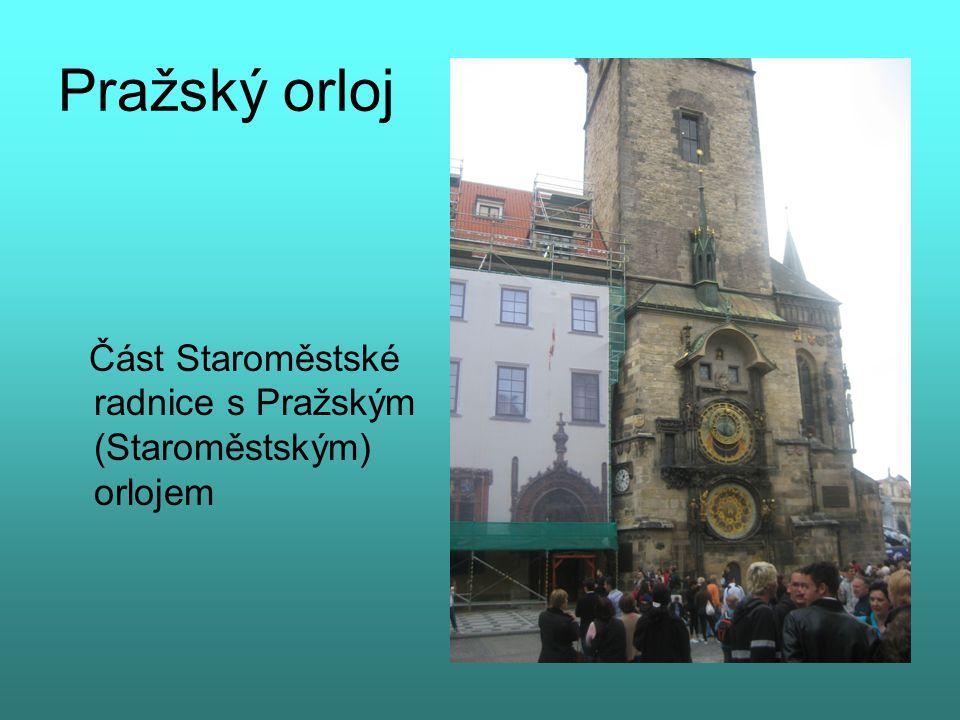 Pražský orloj Část Staroměstské radnice s Pražským (Staroměstským) orlojem