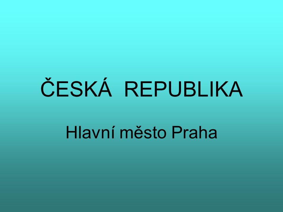 ČESKÁ REPUBLIKA Hlavní město Praha