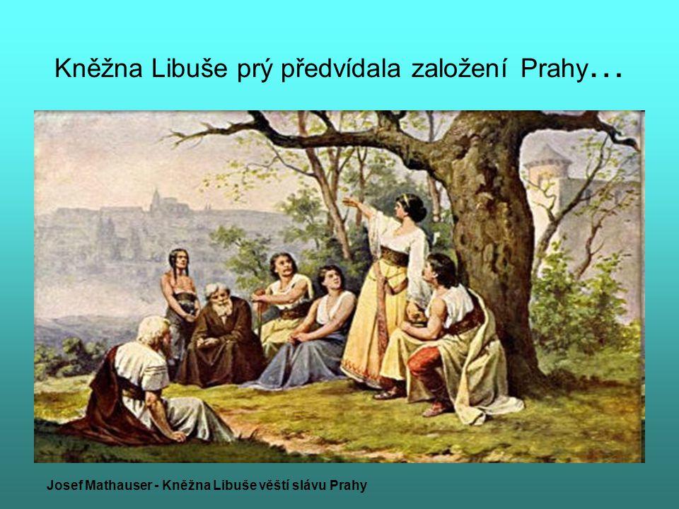 Kněžna Libuše prý předvídala založení Prahy…