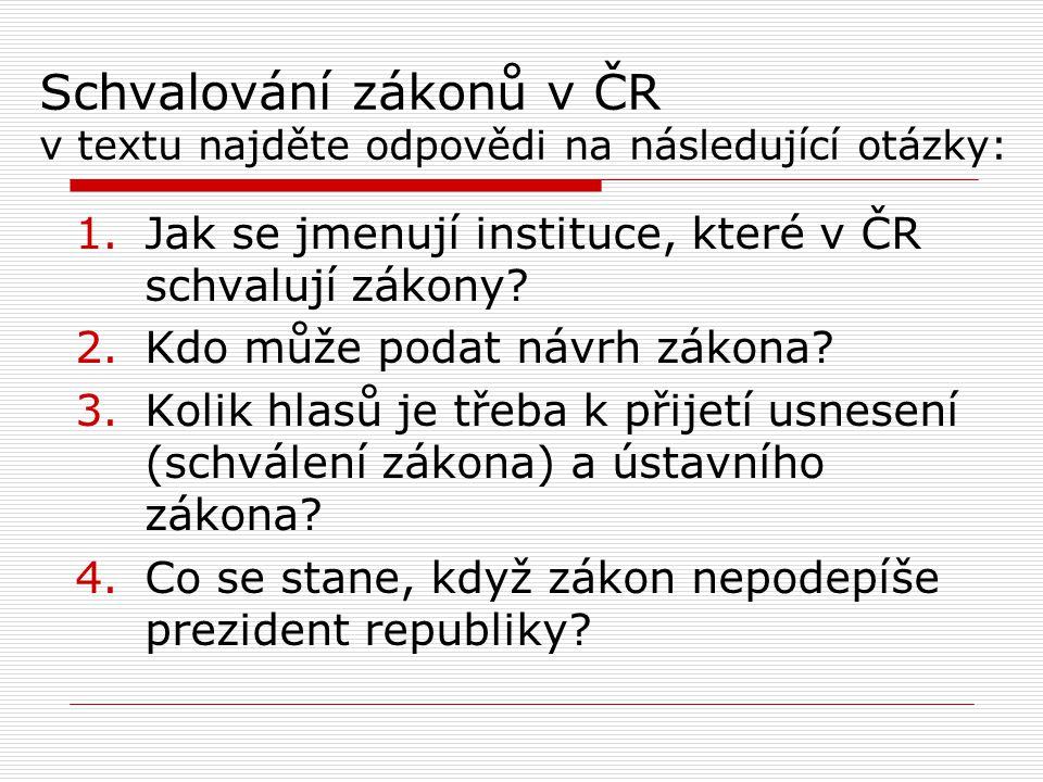 Schvalování zákonů v ČR v textu najděte odpovědi na následující otázky:
