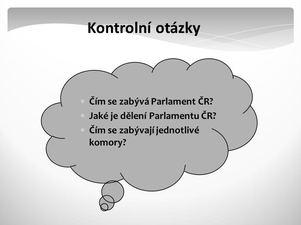 Kontrolní otázky Čím se zabývá Parlament ČR