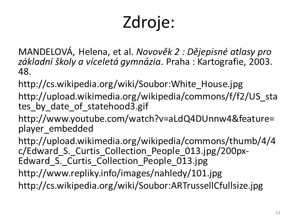 Zdroje: MANDELOVÁ, Helena, et al. Novověk 2 : Dějepisné atlasy pro základní školy a víceletá gymnázia. Praha : Kartografie, 2003. 48.