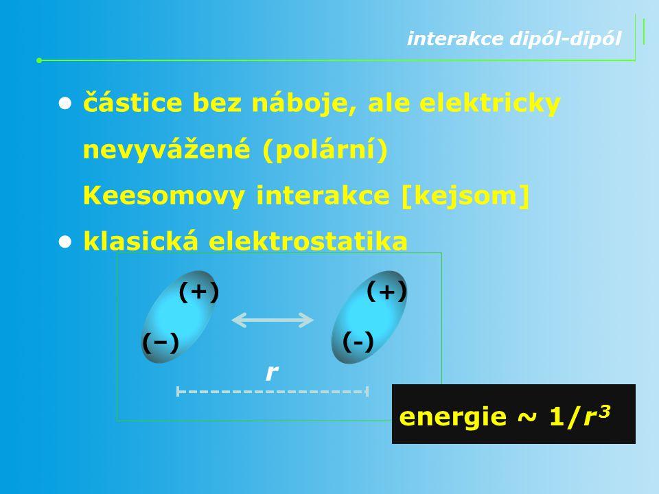 • částice bez náboje, ale elektricky nevyvážené (polární)