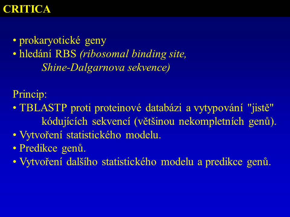 CRITICA prokaryotické geny. hledání RBS (ribosomal binding site, Shine-Dalgarnova sekvence) Princip: