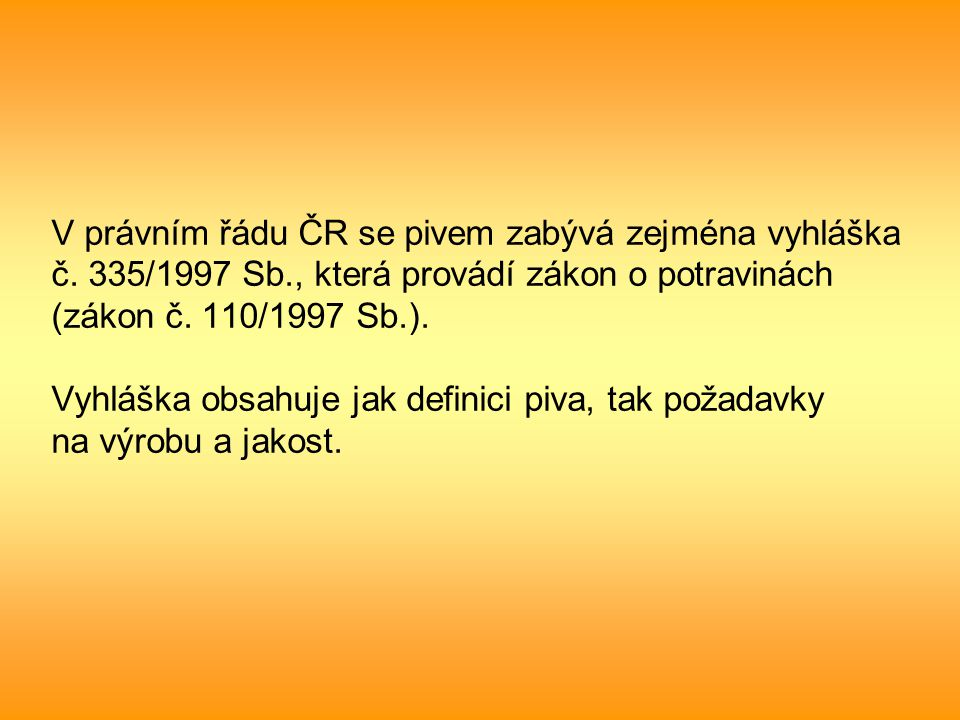V právním řádu ČR se pivem zabývá zejména vyhláška č. 335/1997 Sb