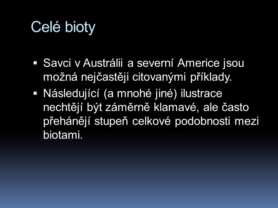 Celé bioty Savci v Austrálii a severní Americe jsou možná nejčastěji citovanými příklady.