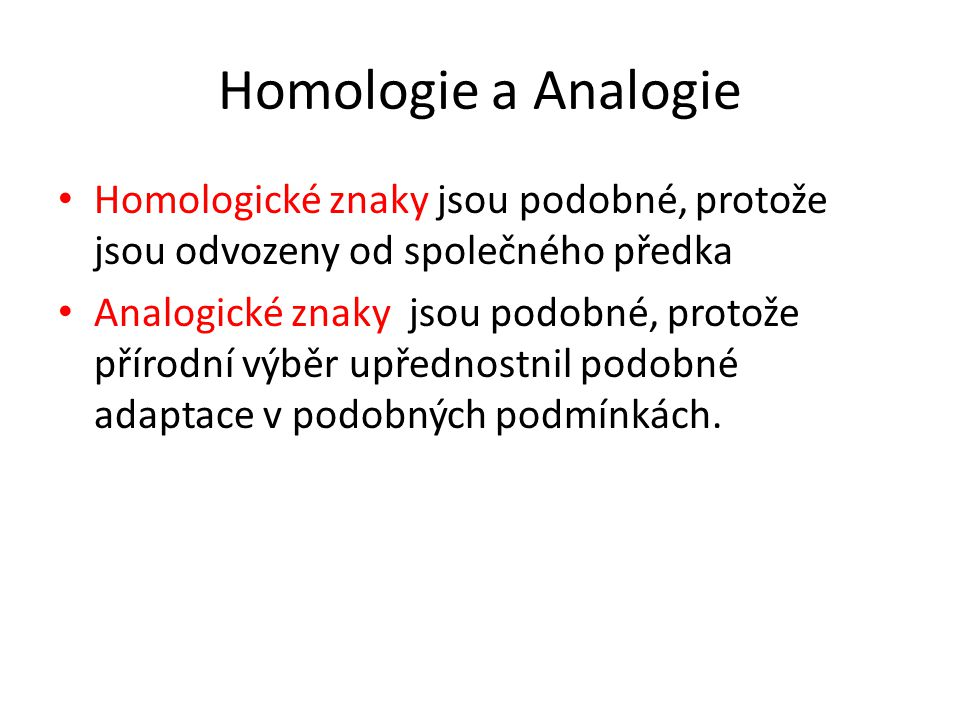 Homologie a Analogie Homologické znaky jsou podobné, protože jsou odvozeny od společného předka.