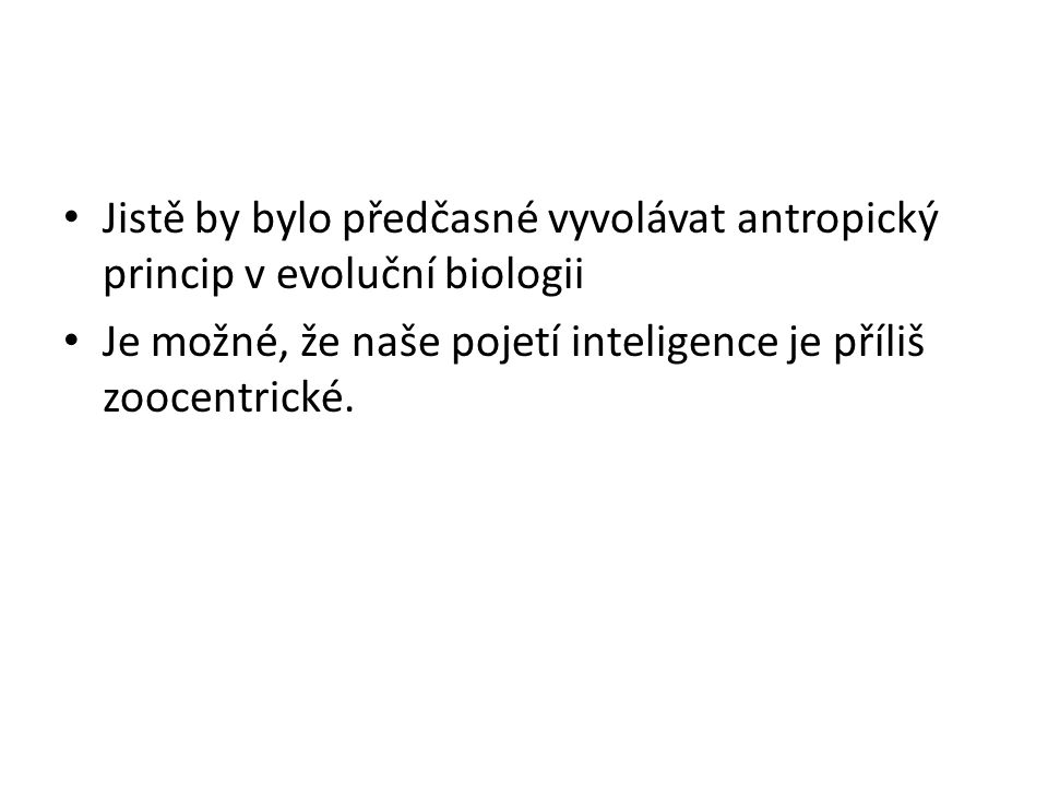 Jistě by bylo předčasné vyvolávat antropický princip v evoluční biologii