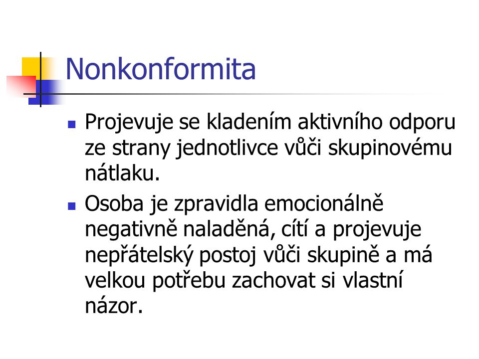 Nonkonformita Projevuje se kladením aktivního odporu ze strany jednotlivce vůči skupinovému nátlaku.