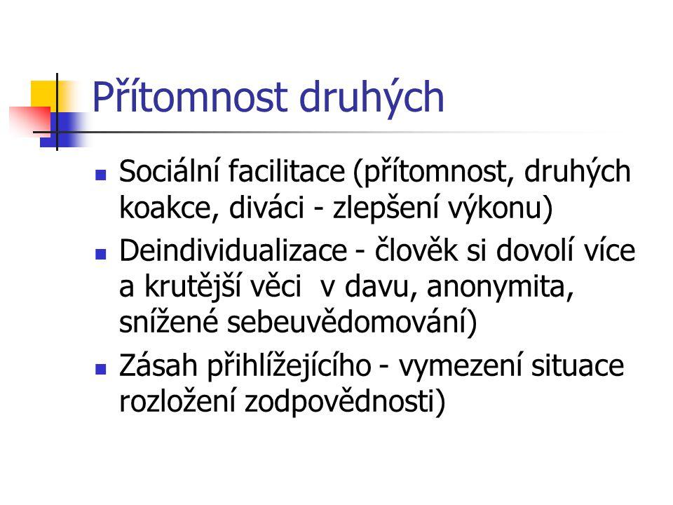 Přítomnost druhých Sociální facilitace (přítomnost, druhých koakce, diváci - zlepšení výkonu)
