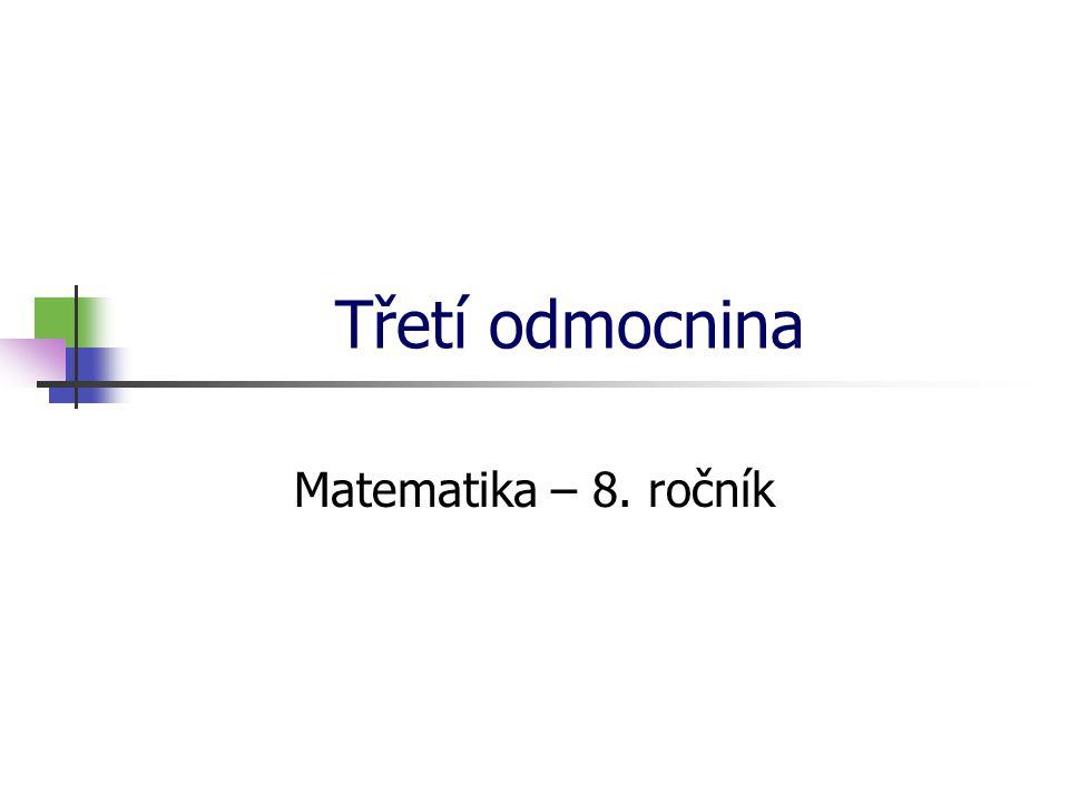 * 16. 7. 1996 Třetí odmocnina Matematika – 8. ročník *
