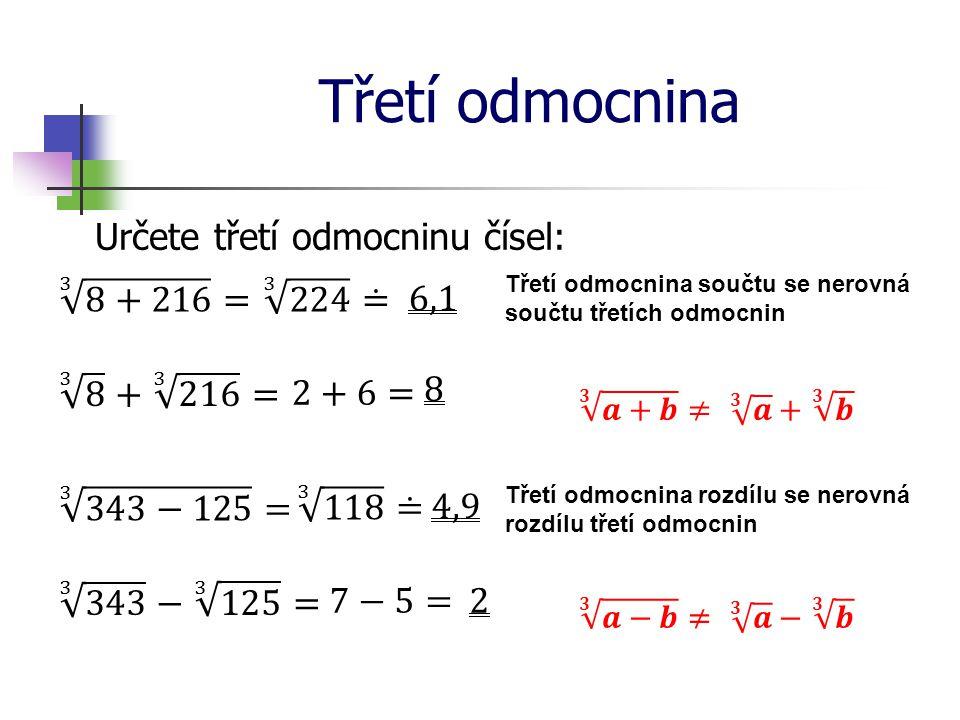 Třetí odmocnina Určete třetí odmocninu čísel: 3 8+216 = 3 224 ≐ 6,1