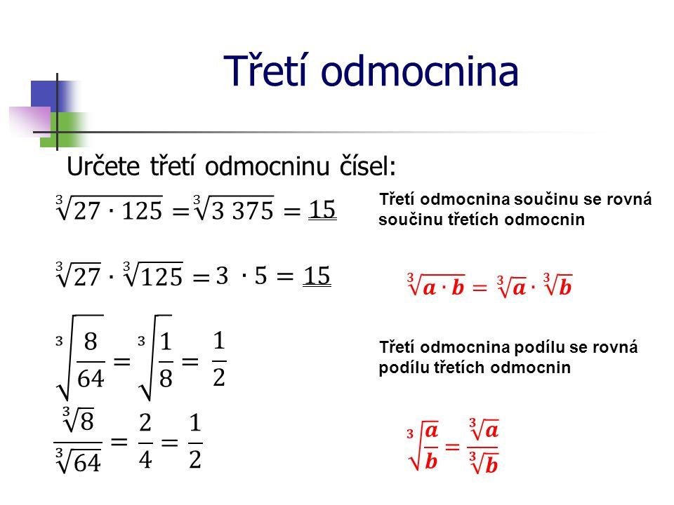 Třetí odmocnina Určete třetí odmocninu čísel: 3 27∙125 = 3 3 375 = 15