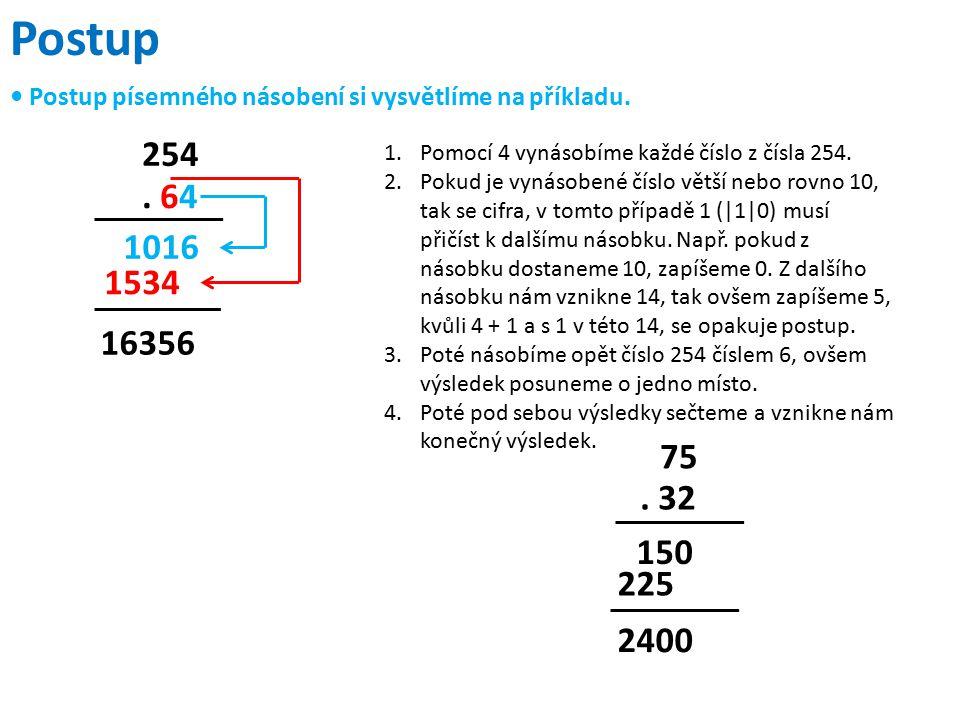 Postup • Postup písemného násobení si vysvětlíme na příkladu. 254. Pomocí 4 vynásobíme každé číslo z čísla 254.