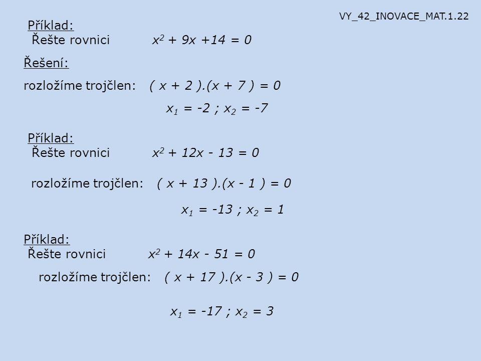 rozložíme trojčlen: ( x + 2 ).(x + 7 ) = 0