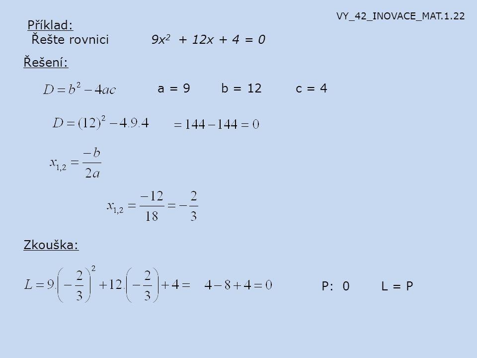 Příklad: Řešte rovnici 9x2 + 12x + 4 = 0 Řešení: a = 9 b = 12 c = 4