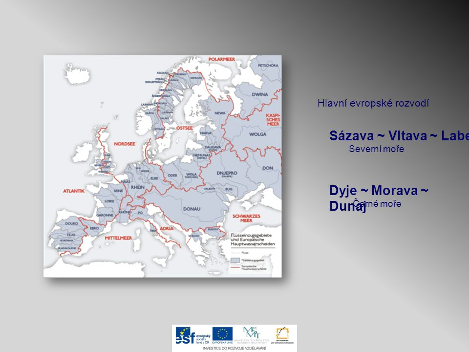 Sázava ~ Vltava ~ Labe Dyje ~ Morava ~ Dunaj Hlavní evropské rozvodí