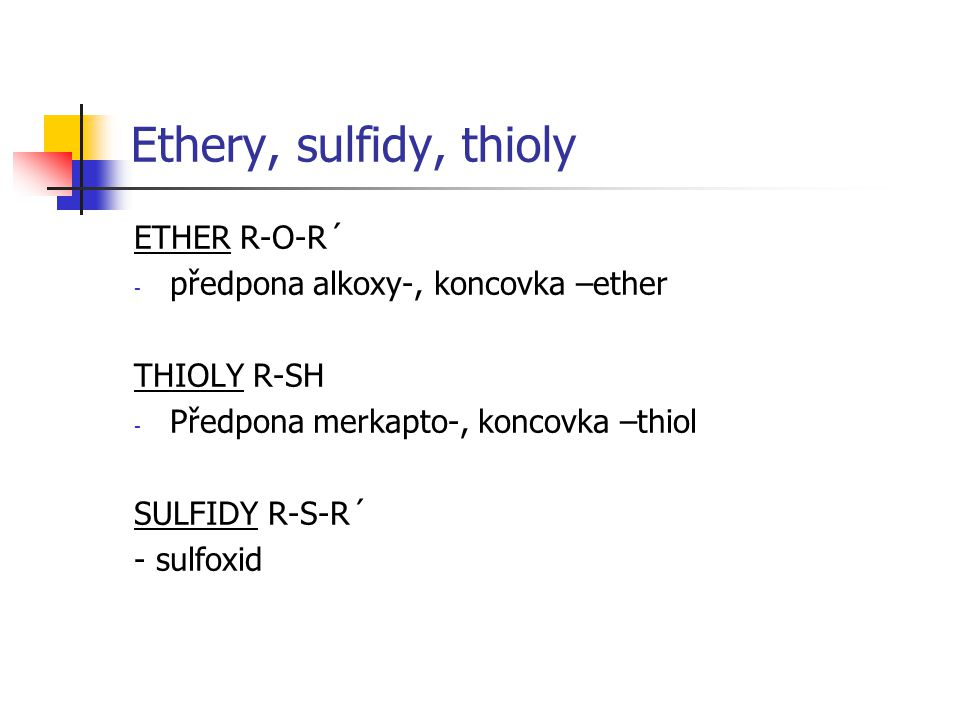 Ethery, sulfidy, thioly ETHER R-O-R´ předpona alkoxy-, koncovka –ether