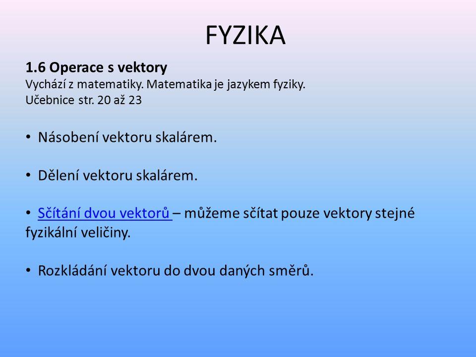 FYZIKA 1.6 Operace s vektory Násobení vektoru skalárem.