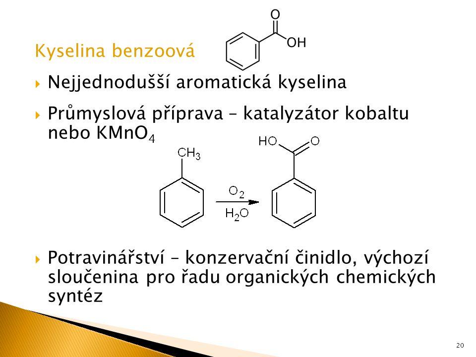 Kyselina benzoová Nejjednodušší aromatická kyselina. Průmyslová příprava – katalyzátor kobaltu nebo KMnO4.