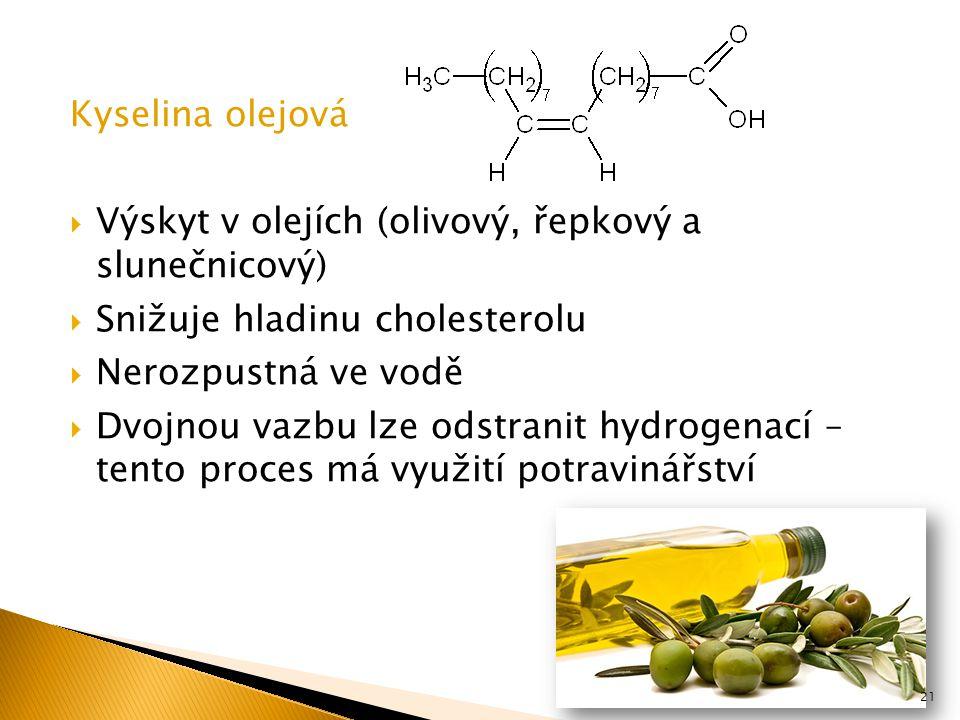 Kyselina olejová Výskyt v olejích (olivový, řepkový a slunečnicový) Snižuje hladinu cholesterolu.