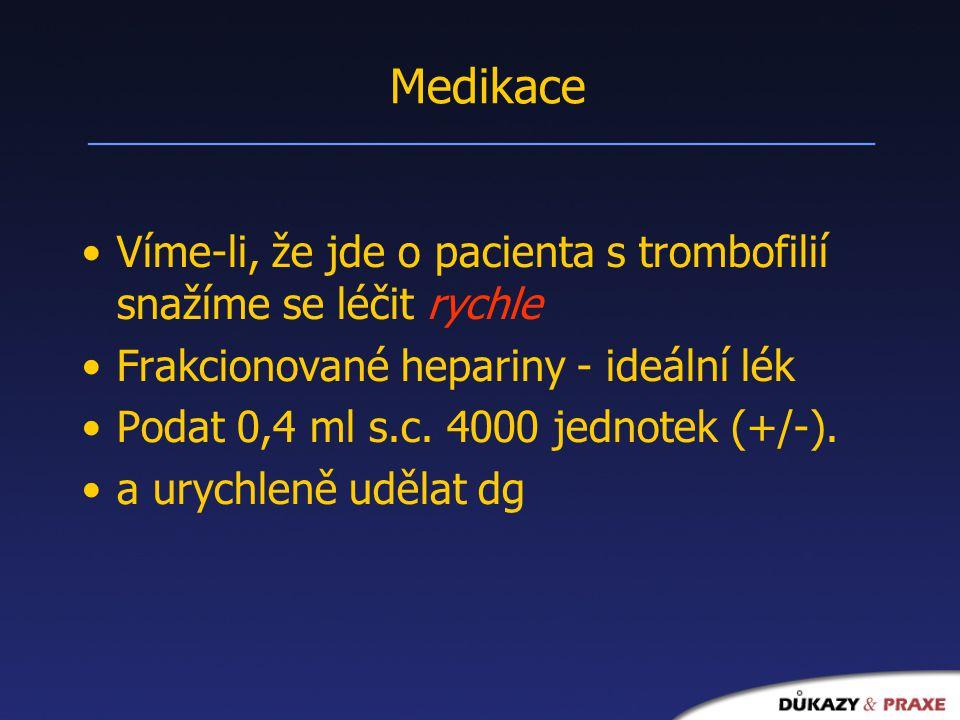 Medikace Víme-li, že jde o pacienta s trombofilií snažíme se léčit rychle. Frakcionované hepariny - ideální lék.