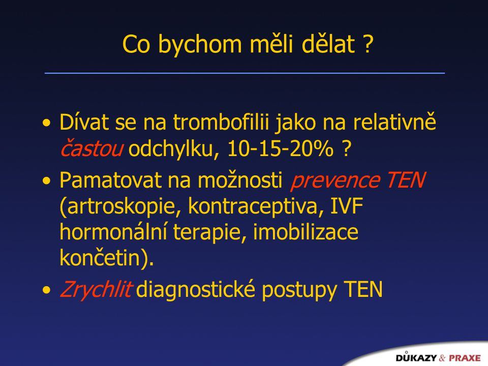 Co bychom měli dělat Dívat se na trombofilii jako na relativně častou odchylku, 10-15-20%