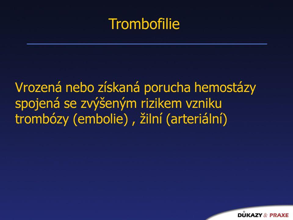 Trombofilie Vrozená nebo získaná porucha hemostázy spojená se zvýšeným rizikem vzniku trombózy (embolie) , žilní (arteriální)