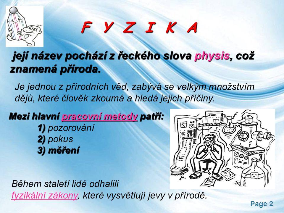 F Y Z I K A její název pochází z řeckého slova physis, což znamená příroda.