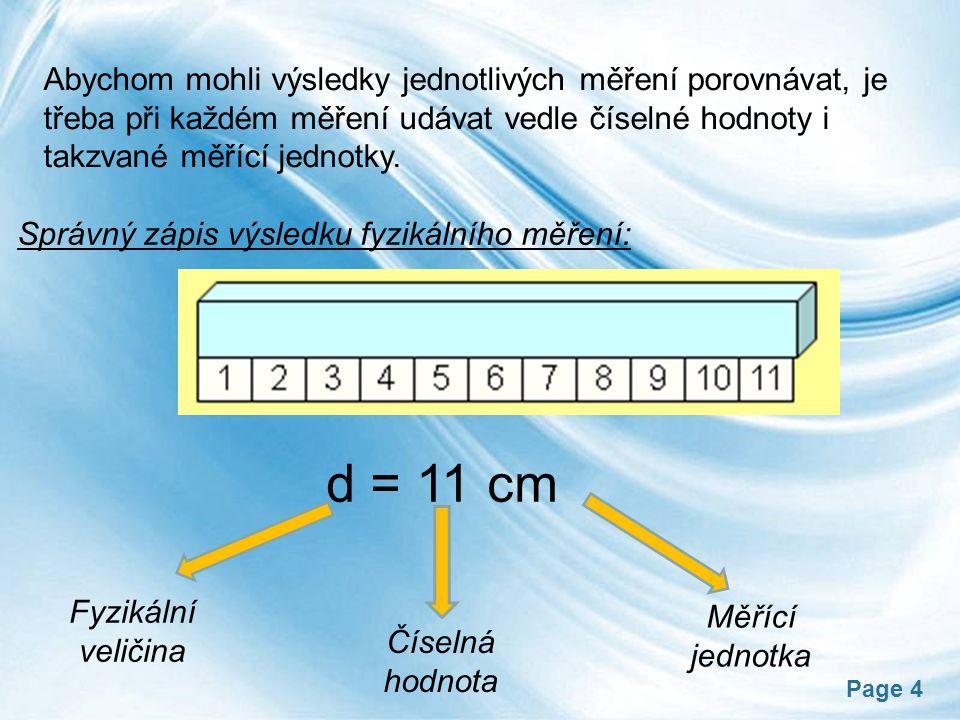 Abychom mohli výsledky jednotlivých měření porovnávat, je třeba při každém měření udávat vedle číselné hodnoty i takzvané měřící jednotky.
