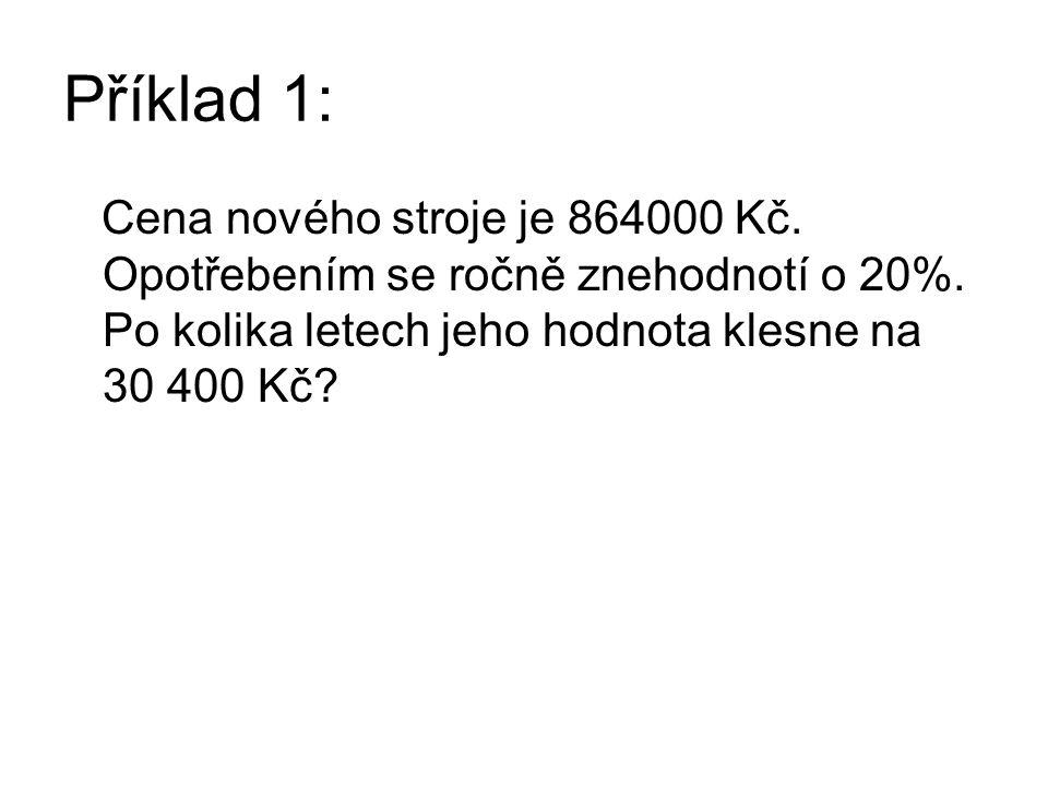 Příklad 1: Cena nového stroje je 864000 Kč. Opotřebením se ročně znehodnotí o 20%.
