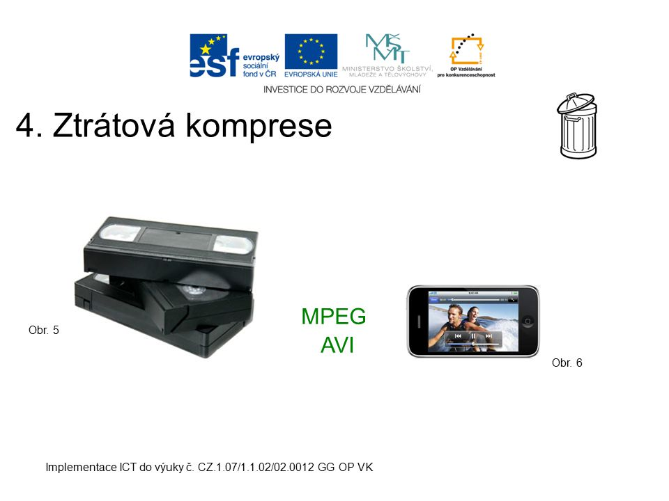 4. Ztrátová komprese MPEG AVI Obr. 5 Obr. 6